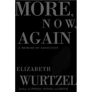 More, Now, Again: A Memoir 3.5/5  No more!  Prozac Nation was plenty enough!