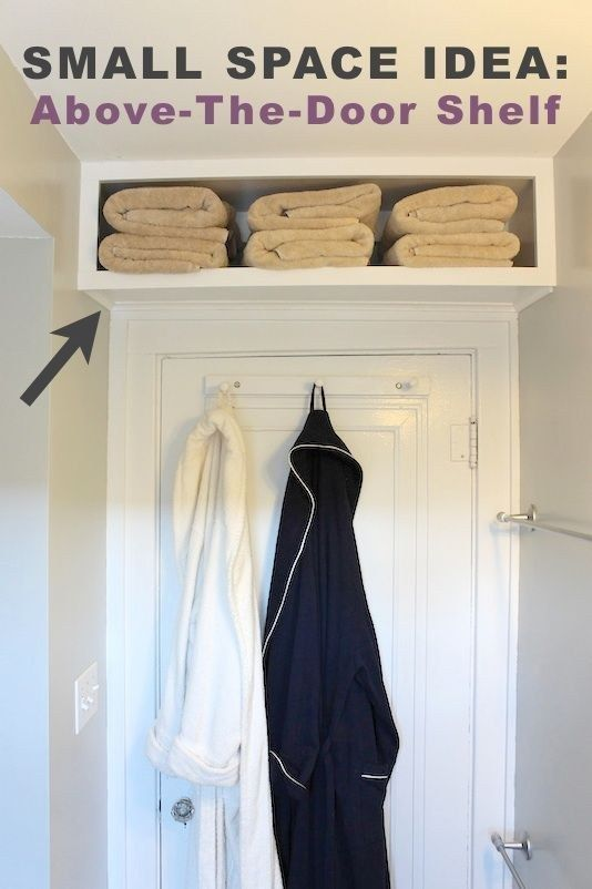 Put in a shelf above your door. | 51 Clothing Organization Tips That Are Downright Life-Changing