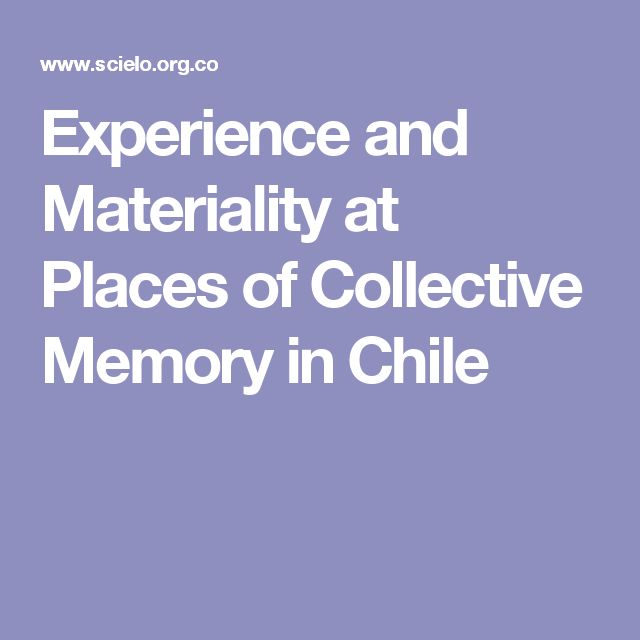 Experience and Materiality at Places of Collective Memory in Chile