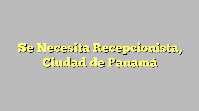 Se Necesita Recepcionista, Ciudad de Panamá