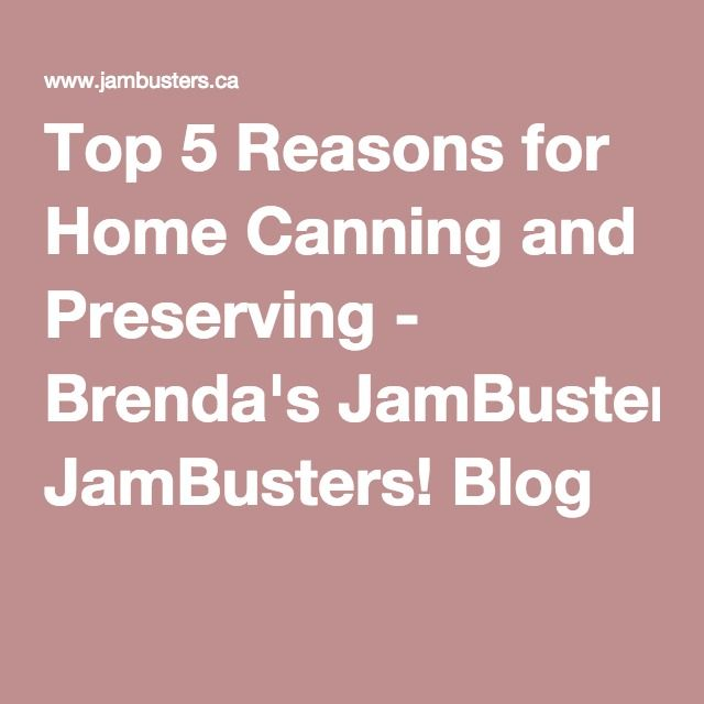 Top 5 Reasons for Home Canning and Preserving - Brenda's JamBusters! Blog
