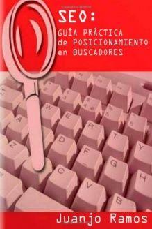 Seo  Guia Practica De Posicionamiento En Buscadores (Spanish Edition), 978-1470914301, Juanjo Ramos, Lulu.com
