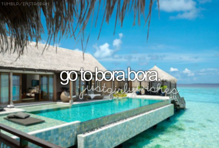 I heard plane tickets to Bora Bora are mighty expensive, but I've also heard it's completely worth it!