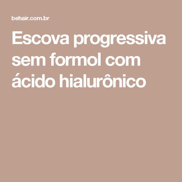 Escova progressiva sem formol com ácido hialurônico