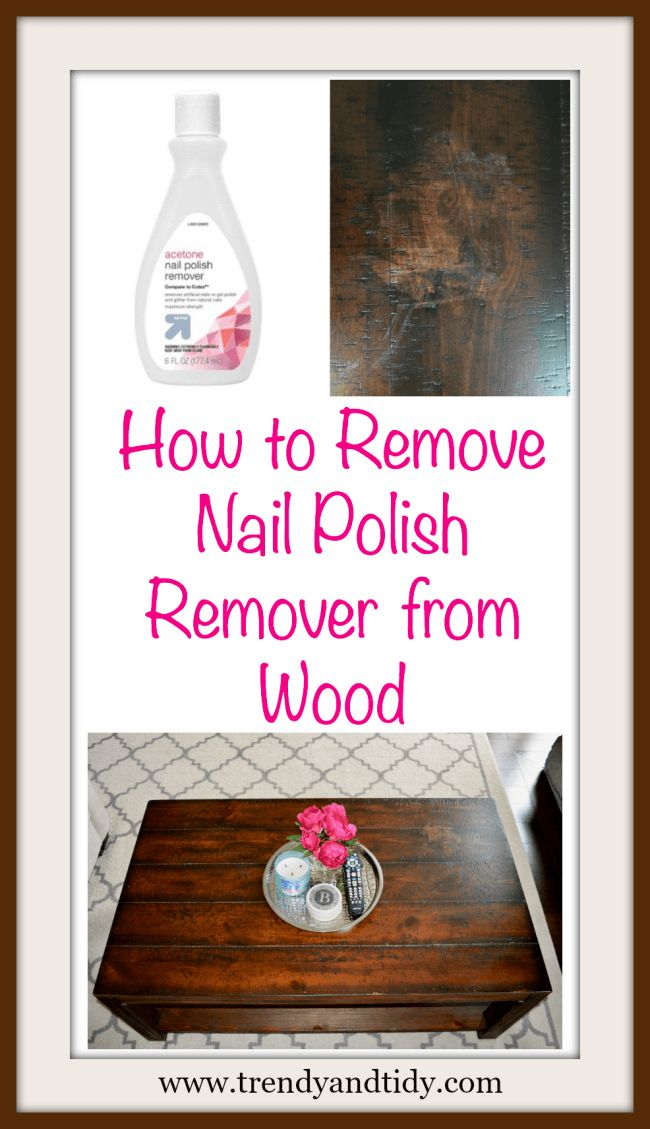 Tidy Thursday: How to Remove Nail Polish Remover from Wood - Trendy & Tidy