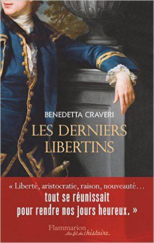 Amazon.fr - Les derniers libertins - Benedetta Craveri, Dominique Vittoz - Livres