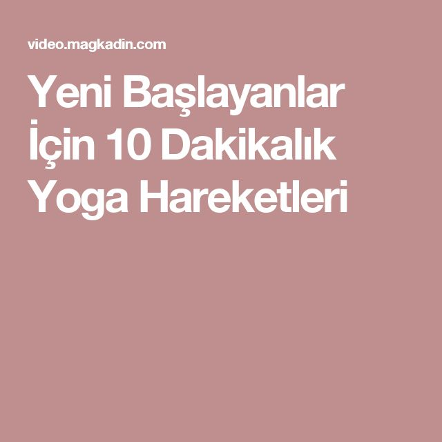 Yeni Başlayanlar İçin 10 Dakikalık Yoga Hareketleri