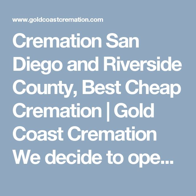 Cremation San Diego And Riverside County Best Cheap Cremation Gold Coast Cremation We Decide To Open This Gold Coast Riverside County Cremation Services