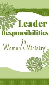 Leader Responsibilities and more topic ideas for Women's Ministry Leaders.  Scroll down on the page to see the full list of topics to click on.