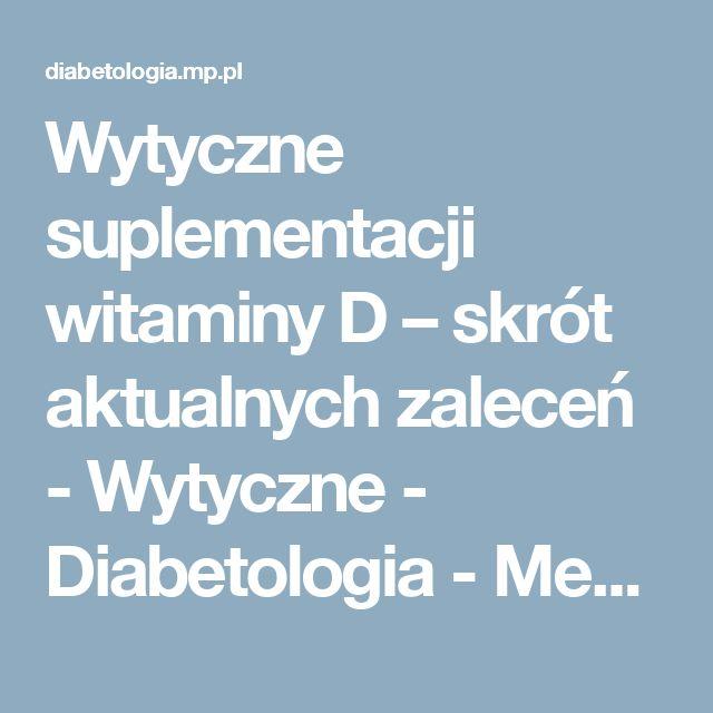 Wytyczne suplementacji witaminy D – skrót aktualnych zaleceń  - Wytyczne - Diabetologia - Medycyna Praktyczna dla lekarzy