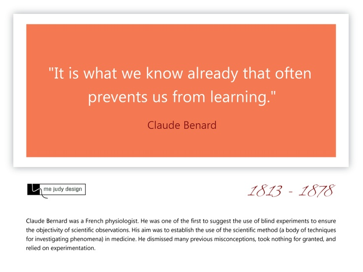 """It is what we know already that often prevents us from learning."" Claude Benard 1813 - 1878  So true!  - mejudydesign.com"