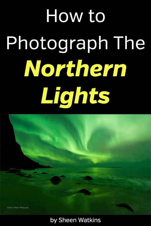 How To Photograph The Northern Lights Photography Tips For Capturing Amazing Photos Of The Auror Digital Photography Tricks Northern Lights Canada Photography