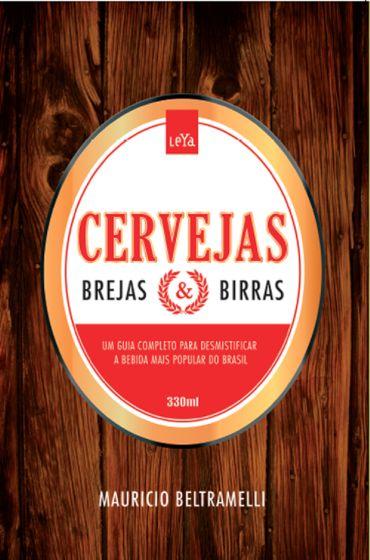 Cervejas, Brejas e Birras – Um Guia Para Desmistificar A Bebida Mais Popular do Mundo - 2ª Ed. 2014