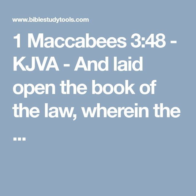 1 Maccabees 3:48 - KJVA - And laid open the book of the law, wherein the ...
