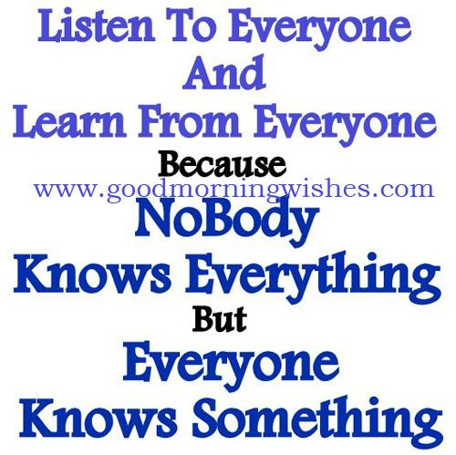 Nice Good Morning Quote : Listen To Everyone..listen To Everyone And Learn  From