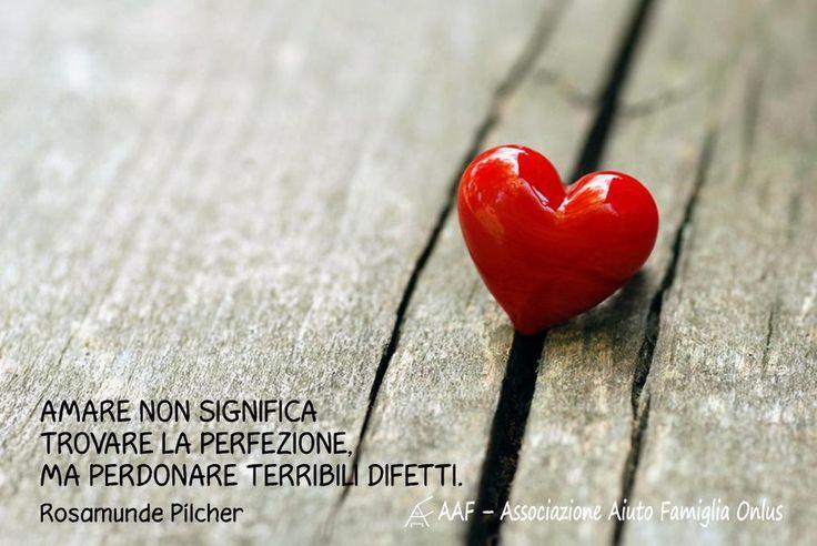 Amare non significa trovare la perfezione, ma perdonare terribili difetti. (Rosamunde Pilcher)