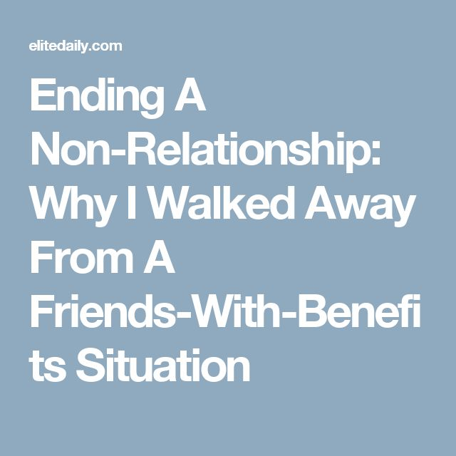 Ending A Non-Relationship: Why I Walked Away From A Friends-With-Benefits Situation