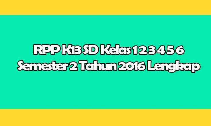 RPP K13 SD Kelas 1 2 3 4 5 6 Semester 2 Tahun 2016 2017 Lengkap Format Doc
