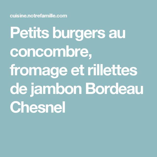 Petits burgers au concombre, fromage et rillettes de jambon Bordeau Chesnel