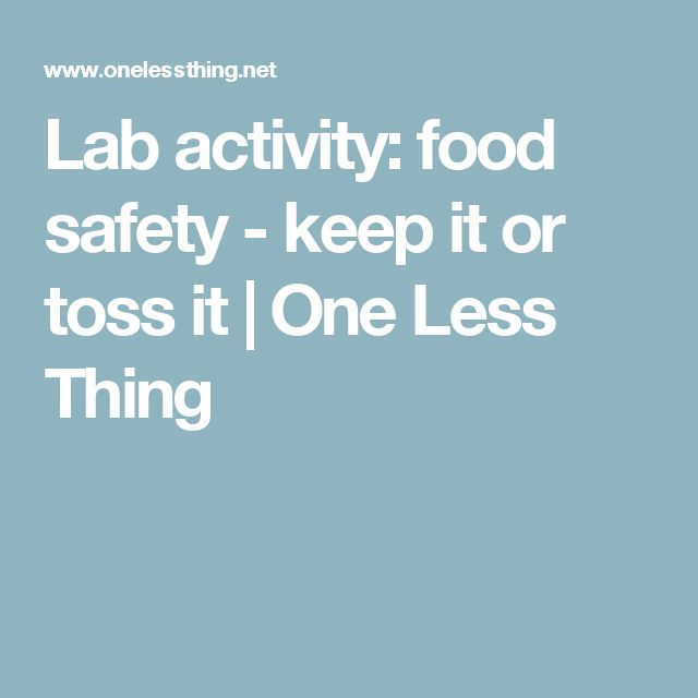 Lab activity: food safety - keep it or toss it | One Less Thing