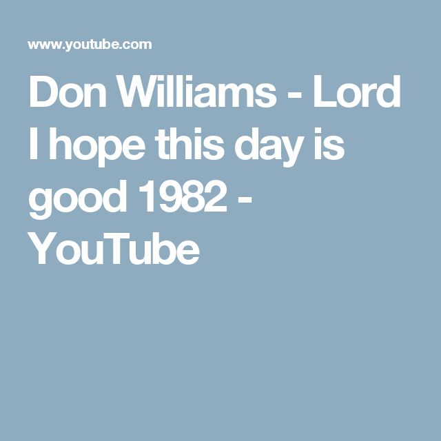 Don Williams - Lord I hope this day is good 1982 - YouTube