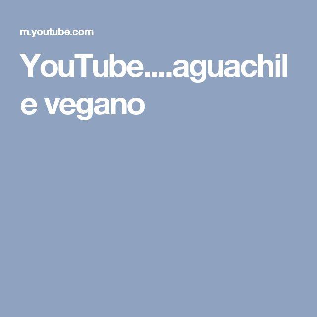 YouTube....aguachile  vegano