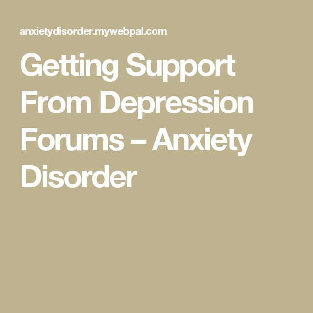 Getting Support From Depression Forums – Anxiety Disorder