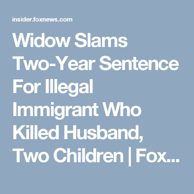 Widow Slams Two-Year Sentence For Illegal Immigrant Who Killed Husband, Two Children | Fox News Insider