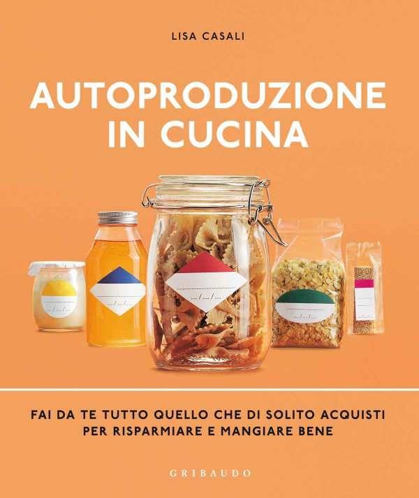 Autoproduzione in cucina, il nuovo libro di Lisa Casali pubblicato da Gribaudo per imparare a fare in casa tutti i prodotti che compriamo al supermercato, dal dado alle merendine, dalle caramelle ai formaggi. Cucinare per credere! Euro 20,40