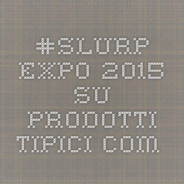 #Slurp Expo 2015 su Prodotti Tipici.com.