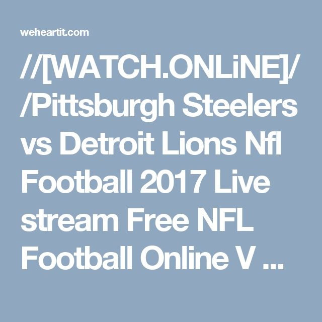//[WATCH.ONLiNE]//Pittsburgh Steelers vs Detroit Lions Nfl Football 2017 Live stream Free NFL Football Online V week 9