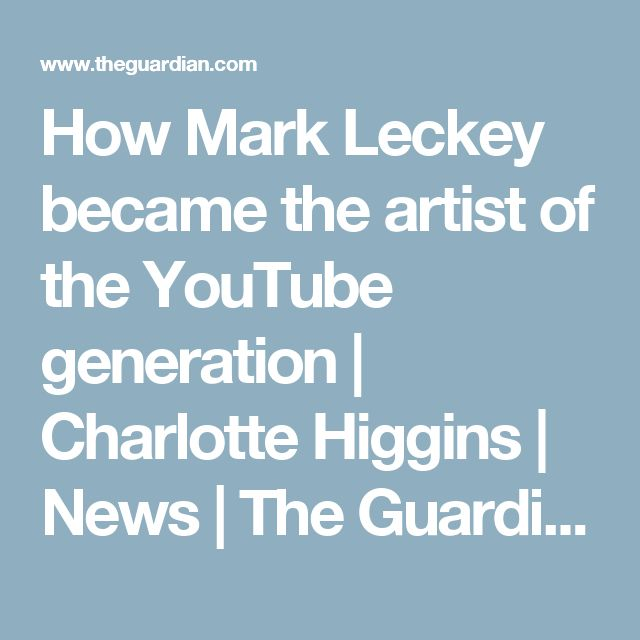 How Mark Leckey became the artist of the YouTube generation | Charlotte Higgins…