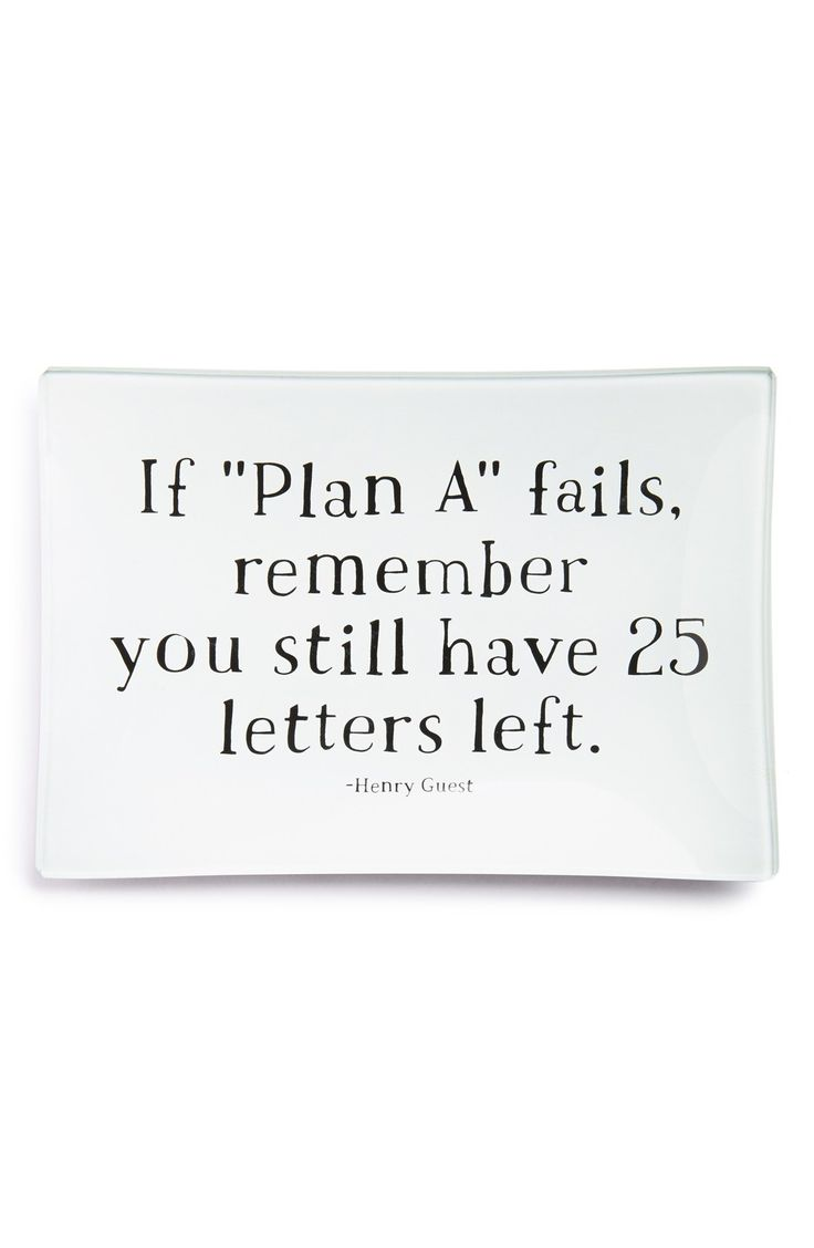 If Plan A fails, remember you still have 25 letters left.
