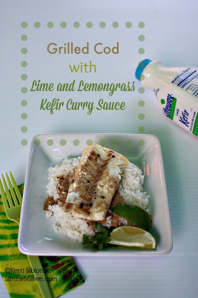 Grilled Cod with Lime and Lemongrass Kefir Curry Sauce #KefirCreations ...