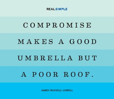 """Compromise makes a good umbrella but a poor roof."" — James Russell Lowell #quotes"