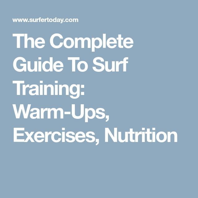 The Complete Guide To Surf Training: Warm-Ups, Exercises, Nutrition