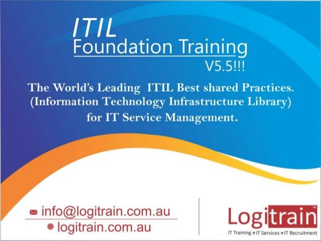 The World's leading ITIL (Information Technology Infrastructure Library) best shared practices for IT service management. The ITIL Foundation course focuses on Improving Customer Satisfaction and Relationships. Which in turn helps to increase customer satisfaction that leads to a better and long term relationship with the clients.