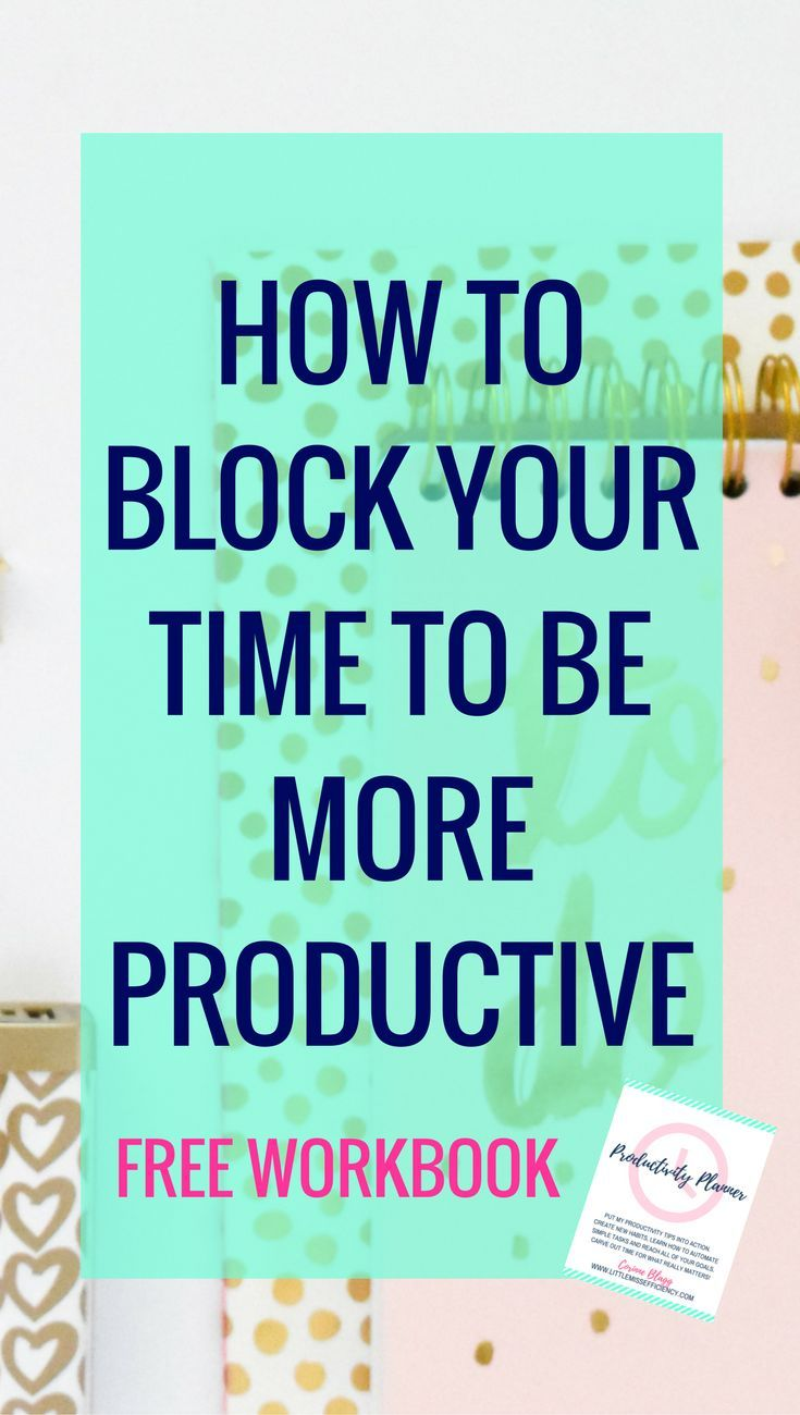 How to block your time to be more productive Time Management Tips | Time Management | Time Management Printable | Time Management for Moms | Time Management System | Time Management at Work | Time Management Strategies | Time Management Planner | Time Man