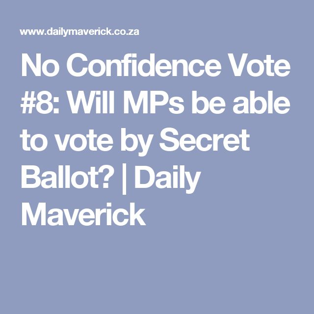 No Confidence Vote #8: Will MPs be able to vote by Secret Ballot? | Daily Maverick