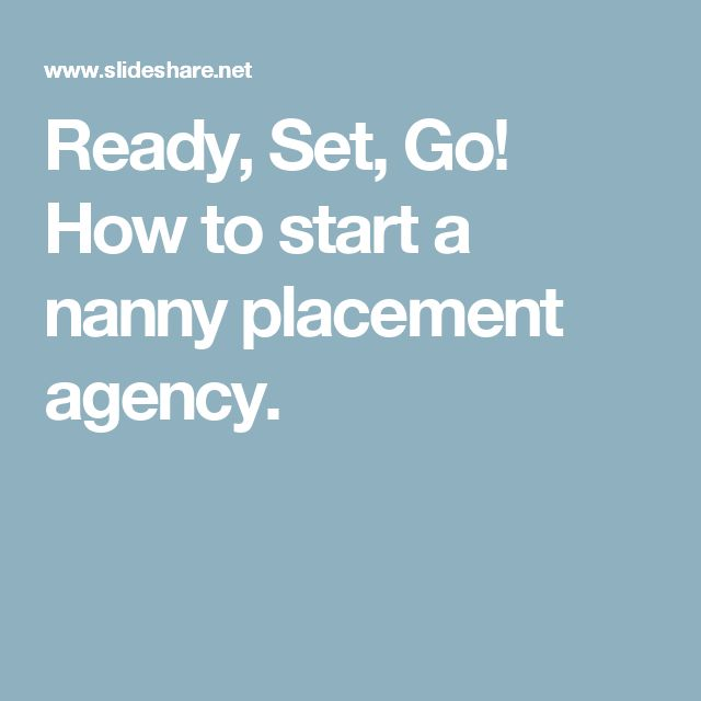 Ready, Set, Go! How to start a nanny placement agency.