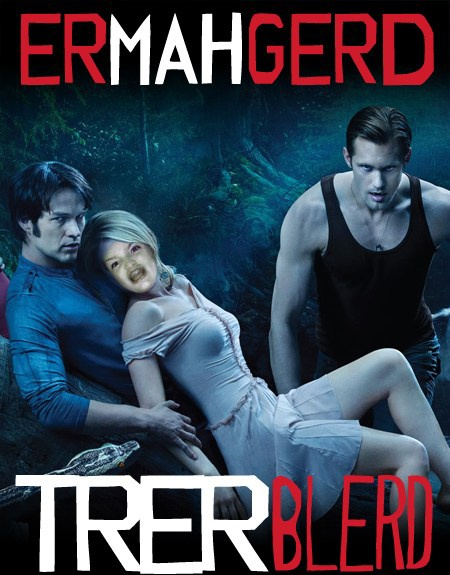 Ermahgerd True Blood  Check out more funny pics at killthehydra.com