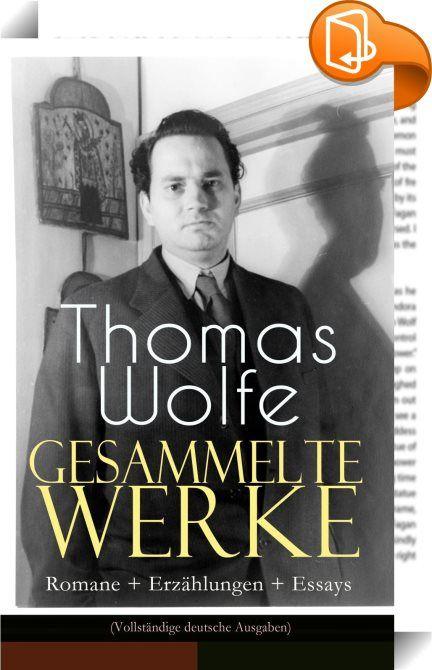 """Gesammelte Werke: Romane + Erzählungen + Essays (Vollständige deutsche Ausgaben)    ::  Dieses eBook: """"Gesammelte Werke: Romane + Erzählungen + Essays (Vollständige deutsche Ausgaben)"""" ist mit einem detaillierten und dynamischen Inhaltsverzeichnis versehen und wurde sorgfältig korrekturgelesen. Thomas Wolfe (1900-1938) war ein amerikanischer Schriftsteller. In dem expressionistischen Dichter Hans Schiebelhuth fand er für seine ersten beiden Romane einen kongenialen Übersetzer, der dazu..."""
