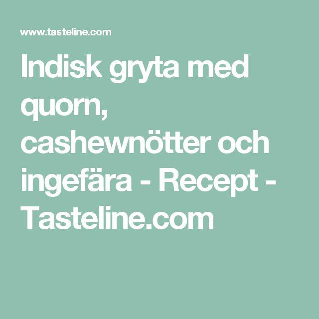 Indisk gryta med quorn, cashewnötter och ingefära - Recept - Tasteline.com