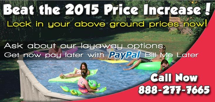 Lock in above ground pool prices now. Get you pool now and pay later with Paypals Bill Me Later program.