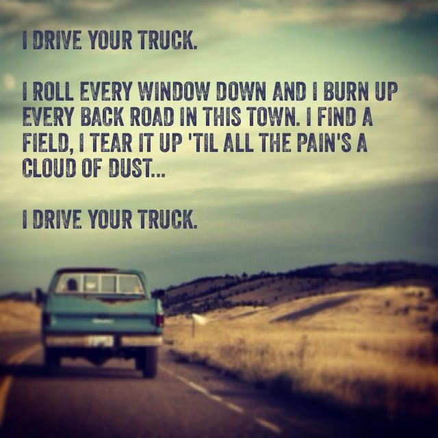 My grandpas truck will forever be one of my greatest memories. I drive your truck- Lee Brice