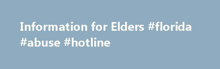 Information for Elders #florida #abuse #hotline http://pet.nef2.com/information-for-elders-florida-abuse-hotline/  # Information for Elders Court-Related Matters 13th Circuit Elder Justice Center The Thirteenth Circuit Elder Justice Center is a court program that primarily helps persons age sixty (60) or older who are involved in the Hillsborough County court system because of guardianship, criminal, family or other civil matters. Elder Abuse and Exploitation Florida statutes specifically…