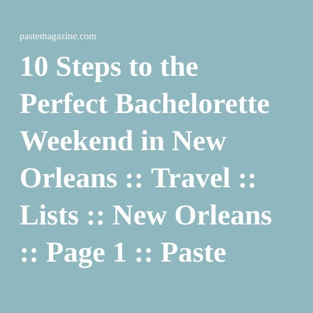 10 Steps to the Perfect Bachelorette Weekend in New Orleans :: Travel :: Lists :: New Orleans :: Page 1 :: Paste
