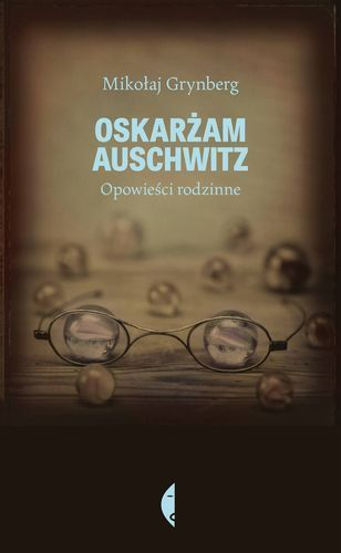 Oskarżam Auschwitz -   Grynberg Mikołaj