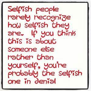 Im aware of my selfishness
