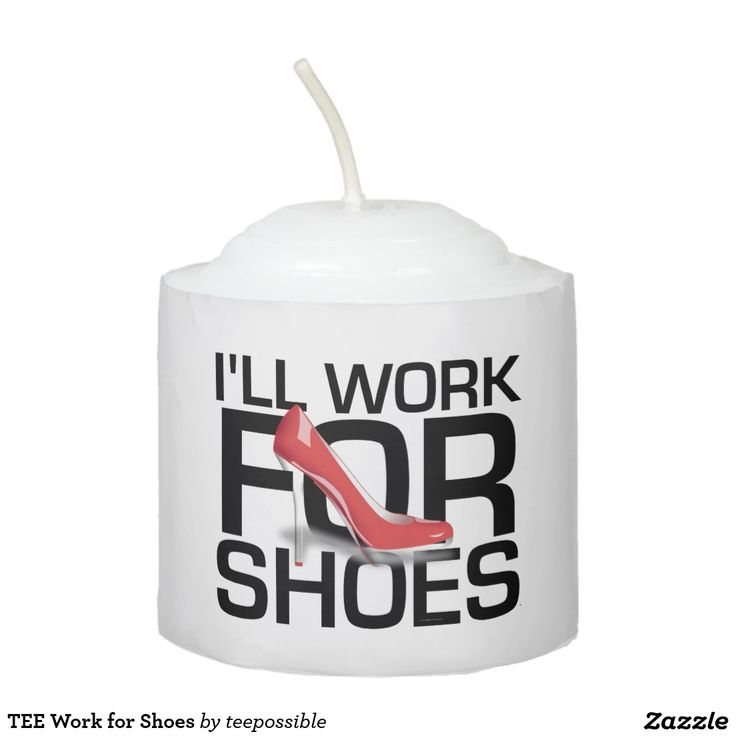 Work for Shoes Votive Candle for the home of the girl who can't wait for the next shoe sale.